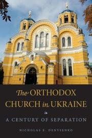 The Orthodox Church in Ukraine by Nicholas E Denysenko