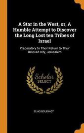 A Star in the West, Or, a Humble Attempt to Discover the Long Lost Ten Tribes of Israel by Elias Boudinot