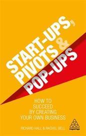Start-Ups, Pivots and Pop-Ups by Richard Hall