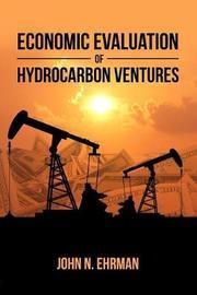 Economic Evaluation of Hydrocarbon Ventures by John N Ehrman