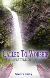 Called to Worship: A Lifestyle of Praise by Sandra, Bailey image