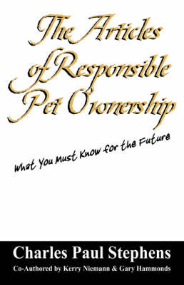 The Articles of Responsible Pet Ownership: What You Must Know for the Future by Charles , Paul Stephens image