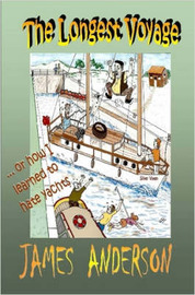 The Longest Voyage (or How I Learned to Hate Yachts) by James Anderson