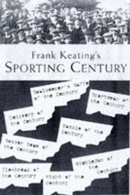 Frank Keating's Sporting Century by Frank Keating