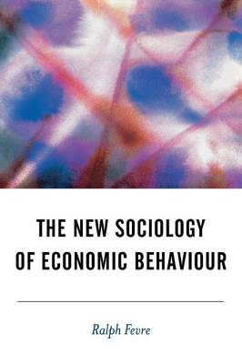 The New Sociology of Economic Behaviour by Ralph Fevre image