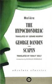 The Hypochondriac and Other Plays by . Moliere