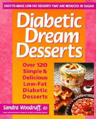 Diabetic Dream Desserts: 101 Simple and Delicious Low-fat Diabetic Desserts by Sandra Woodruff image