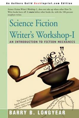 Science Fiction Writer's Workshop-I: An Introduction to Fiction Mechanics by Barry B Longyear image