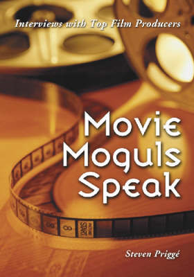 Movie Moguls Speak: Interviews with Top Film Producers by Steven Prigge image