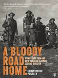 A Bloody Road Home: World War Two and New Zealand's Heroic Second Division by Christopher Pugsley