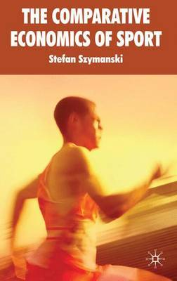 The Comparative Economics of Sport by Stefan Szymanski image