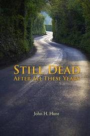 Still Dead After All These Years by John Hunt