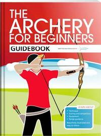 The Archery for Beginners Guidebook by Hannah Bussey