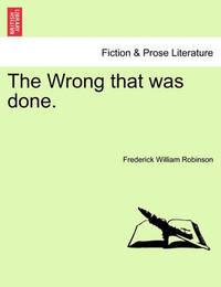 The Wrong That Was Done. by Frederick William Robinson