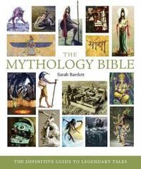 The Mythology Bible by Sarah Bartlett