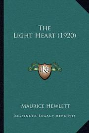 The Light Heart (1920) by Maurice Hewlett