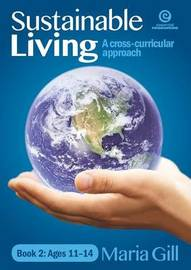Sustainable Living Bk 2 Ages 11-14 by Maria Gill