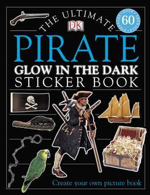 The Ultimate Pirate Glow in the Dark Sticker Book