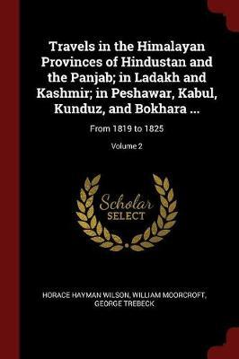 Travels in the Himalayan Provinces of Hindustan and the Panjab; In Ladakh and Kashmir; In Peshawar, Kabul, Kunduz, and Bokhara ... by Horace Hayman Wilson image