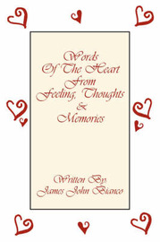 Words Of The Heart From Feeling, Thoughts and Memories by James John Bianco image