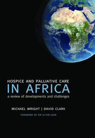 Hospice and Palliative Care in Africa by Michael Wright