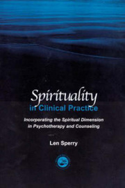 Spirituality in Clinical Practice: Incorporating the Spiritual Dimension in Psychotherapy and Counseling by Len Sperry image