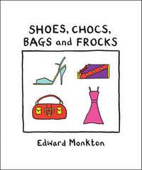Shoes, Chocs, Bags, and Frocks by Edward Monkton