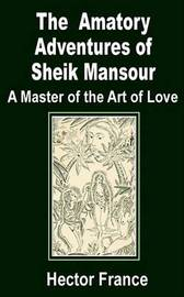 The Amatory Adventures of Sheik Mansour, a Master of the Art of Love by Hector France