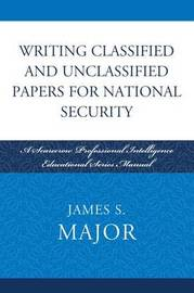 Writing Classified and Unclassified Papers in the Intelligence Community by James S Major image