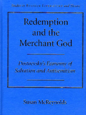 Redemption and the Merchant of God: Dostoevsky's Economy of Salvation and Antisemitism by Susan McReynolds Oddo