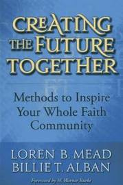 Creating the Future Together by Loren B Mead