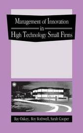 The Management of Innovation in High Technology Small Firms by Ray Oakey