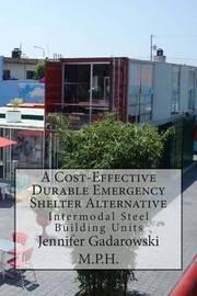 A Cost-Effective Durable Emergency Shelter Alternative: Intermodal Steel Building Units by Jennifer Gadarowski M P H