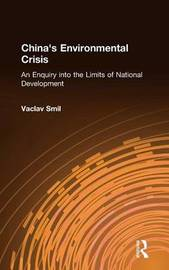 China's Environmental Crisis: An Enquiry into the Limits of National Development by Vaclav Smil