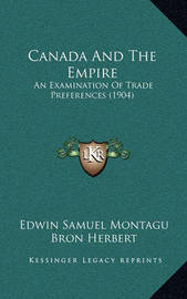 Canada and the Empire: An Examination of Trade Preferences (1904) by Edwin Samuel Montagu