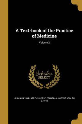 A Text-Book of the Practice of Medicine; Volume 2 by Hermann 1849-1921 Eichhorst