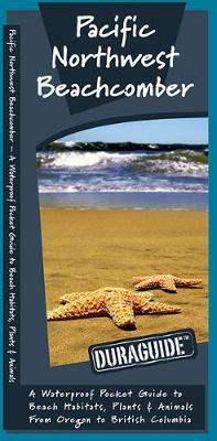 Pacific Northwest Beachcomber: A Waterproof Pocket Guide to Beach Habitats, Plants & Animals from Oregon to British Columbia by James Kavanagh (Senior Consultant, Oxera) image