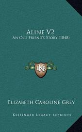 Aline V2: An Old Friend's Story (1848) by Elizabeth Caroline Grey
