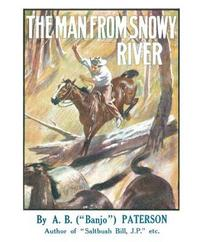 The Man From Snowy River and Other Verses by A.B. Paterson