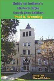 Guide to Indiana's Historic Sites - South East Edition by Paul R Wonning