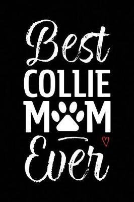 Best Collie Mom Ever by Arya Wolfe