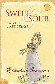 Sweet and Sour for the Free Spirit by Elizabeth Terzian