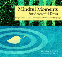 Mindful Moments for Stressful Days: Simple Ways to Find Meaning and Happiness in Daily Life by Tzivia Gover image