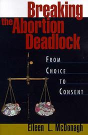 Breaking the Abortion Deadlock by Eileen L. McDonagh