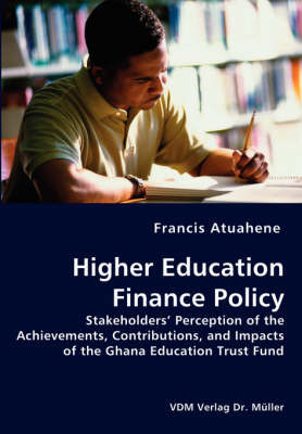 Higher Education Finance Policy - Stakeholders' Perception of the Achievements, Contributions, and Impacts of the Ghana Education Trust Fund by Francis Atuahene image