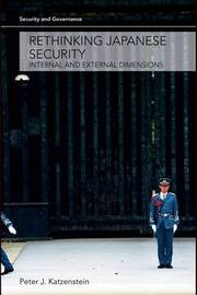Rethinking Japanese Security: Internal and External Dimensions by Professor Peter J Katzenstein image