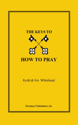 The Keys To How To Pray by Anthony, Keith Whitehead
