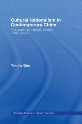Cultural Nationalism in Contemporary China by Yingjie Guo