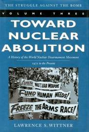 Toward Nuclear Abolition by Lawrence S. Wittner