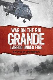 War on the Rio Grande by MR James R Herrick
